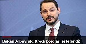 Bakan Albayrak: Kredi borçları ertelendi!