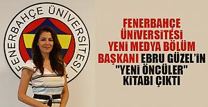 """Fenerbahçe üniversitesi Yeni Medya ve İletişim Bölüm Başkanı Ebru Güzel'in """"yeni öncüler""""kitabı çıktı"""